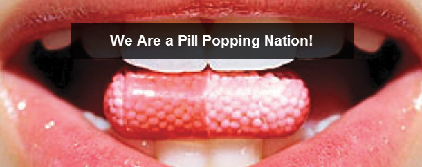 We Are a Pill Popping Nation